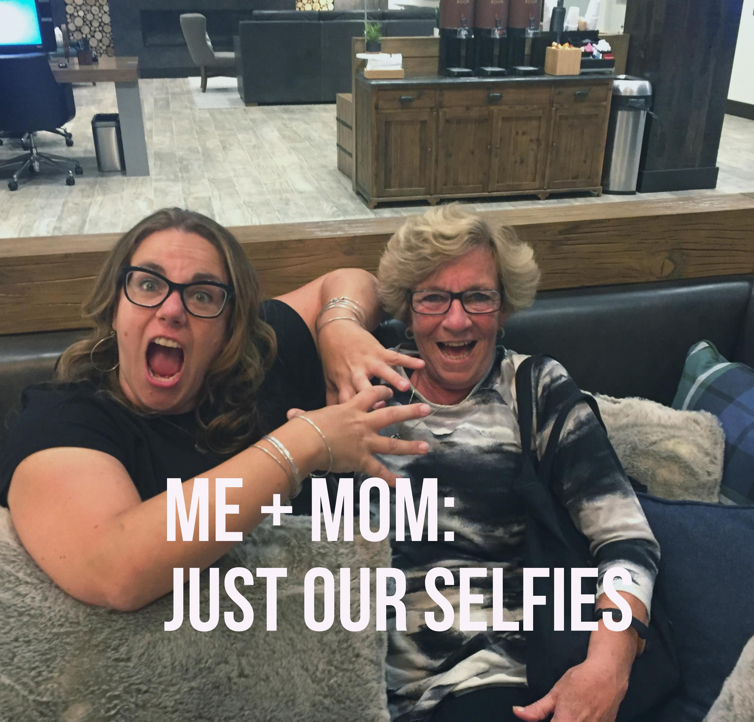 Me + Mom: Self Portraiture (ok, selfies) Gone Awry